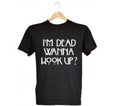 t-shirt american horror story i'm dead wanna hook up ?