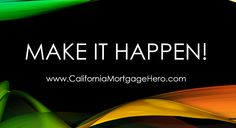 Make it Happen! - Inspirational Quotes - http://californiamortgagehero.com/make-happen-inspirational-quotes/