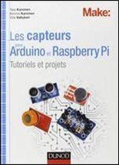 Les Capteurs Pour Arduino Et Raspberry Pi - Tutoriels Et Projets free ebook