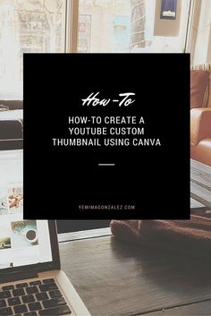 HOW-TO CREATE A YOUTUBE CUSTOM THUMBNAIL USING CANVA  HOW-TO CREATE A YOUTUBE CUSTOM THUMBNAIL USING CANVA Let me know if there is a specific tutorial/how-to, you would like me to create to help you in the process of growing your business.  No idea is too simple, send me your requests! yemima@yemimagonzalez.com