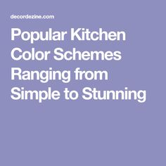 Popular Kitchen Color Schemes Ranging from Simple to Stunning