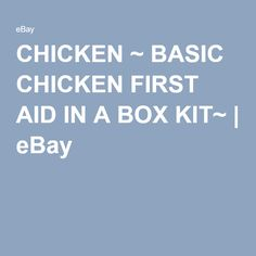 CHICKEN ~ BASIC CHICKEN FIRST AID IN A BOX KIT~ | eBay