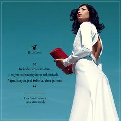 """""""W końcu zrozumiałem, co jest najważniejsze w sukienkach. Najważniejsza jest kobieta, która je nosi"""". - Yves Saint Laurent - projektant mody"""