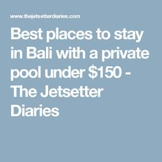 Best places to stay in Bali with a private pool under $150 - The Jetsetter Diaries