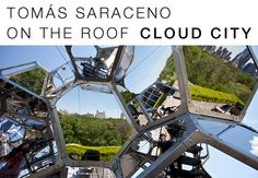 Tomás Saraceno on the Roof: Cloud City - The MET
