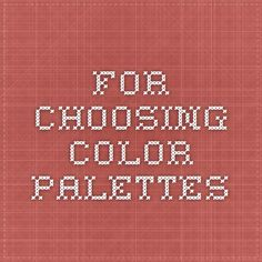 For choosing color palettes