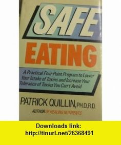 Safe Eating A Practical Four-Point Program to Lower Your Intake of Toxins and Increase Your Tolerance of Unavoidable Toxins Because What You Dont (9780871316196) Patrick Quillin , ISBN-10: 0871316196  , ISBN-13: 978-0871316196 ,  , tutorials , pdf , ebook , torrent , downloads , rapidshare , filesonic , hotfile , megaupload , fileserve