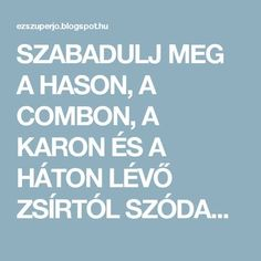 SZABADULJ MEG A HASON, A COMBON, A KARON ÉS A HÁTON LÉVŐ ZSÍRTÓL SZÓDABIKARBÓNÁVAL! ÍGY KÉSZÍTSD EL! - EZ SZUPER JÓ Health Fitness, Calm, Sport, Health, Deporte, Health And Wellness, Sports, Health And Fitness
