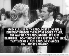 Caroline and Klaus, I think Klaus really loves her and she makes him better like Elena makes Damon better. Only, sometimes, I think Klaus really wants to be better.