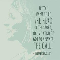 Inspirational quote - make it happen! Elizabeth Gilbert
