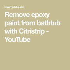 Remove Epoxy Paint From Bathtub With Citristrip Bathroom In 2020
