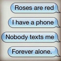 Imgs For > Cute Forever Alone Quotes Really Funny Memes, Funny Relatable Memes, Funny Texts, It's Funny, Funny Stuff, That's Hilarious, Roses Are Red Poems, Red Roses, Funny Poems