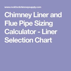 Chimney Liner and Flue Pipe Sizing Calculator - Liner Selection Chart