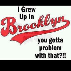 BORN AND RAISED IN BROOKLYN LIVED OTHER PLACES BUT THERES NO PLACE LIKE HOME!