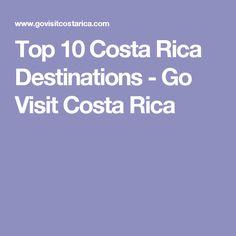 Top 10 Costa Rica Destinations - Go Visit Costa Rica