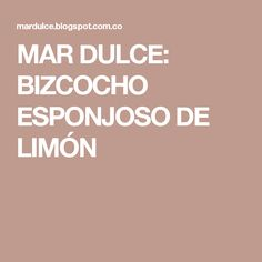MAR DULCE: BIZCOCHO ESPONJOSO DE LIMÓN Sin Gluten, Flan, Bakery, Recipies, Deserts, Muffin, Food And Drink, Favorite Recipes, Cooking