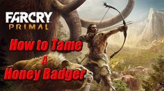Farcry Primal - How to tame a Honey Badger