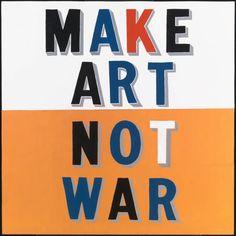 Bob and Roberta Smith, 'Make Art Not War' 1997