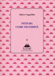 Alfiero Cappellini - Pittura come necessità - Via del Vento Edizioni