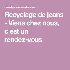 Recyclage de jeans - Viens chez nous, c'est un rendez-vous