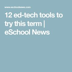 12 ed-tech tools to try this term | eSchool News