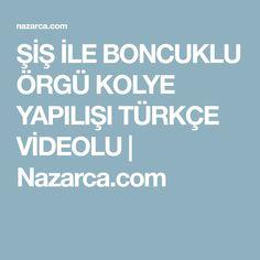 ŞİŞ İLE BONCUKLU ÖRGÜ KOLYE YAPILIŞI TÜRKÇE VİDEOLU   Nazarca.com