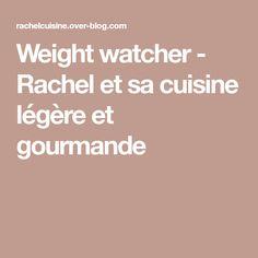 Weight watcher - Rachel et sa cuisine légère et gourmande