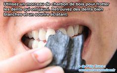 Utilisez un morceau de charbon de bois pour frotter les dents qui ont jaunies. Retrouvez des dents bien blanches et un sourire éclatant