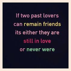 Interesting. I'm friends with all my exes, except for two. Can one be in love with so many men? Love, maybe, but not in love. ~ETS