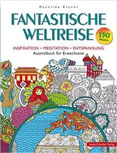 Fantastische Weltreise: Inspiration, Meditation, Entspannung Ausmalbuch für Erwachsene: Amazon.de: Mathilde Riener: Bücher