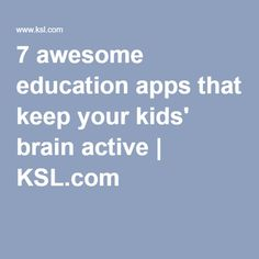 7 awesome education apps that keep your kids' brain active | KSL.com