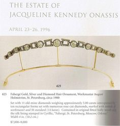 A petite diamond Faberge tiara, circa 1900, previously owned by Jackie Kennedy Onassis, and put up for sale after her death. Designed as a series of eleven circular diamonds, interspersed with rectamgular diamond motifs, and raised on a gold band.