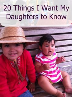 20 Things I Want My Daughters to Know  Every parent has a list.  What's on yours?