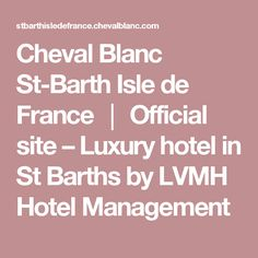 Cheval Blanc St-Barth Isle de France │ Official site – Luxury hotel in St Barths by LVMH Hotel Management