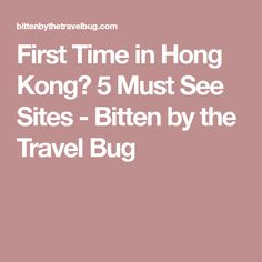 First Time in Hong Kong? 5 Must See Sites - Bitten by the Travel Bug