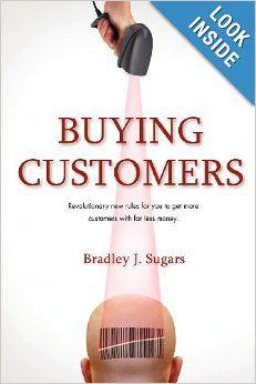 Buying Customers: Bradley J Sugars: 9780988426108: Amazon.com: Books