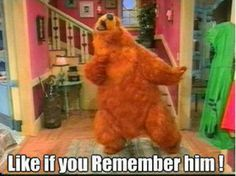 90's kids only... bear and the big blue house :)