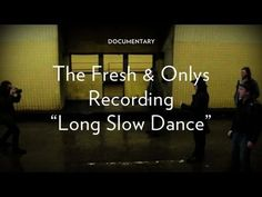 "Fresh & Onlys - ""Long Slow Dance"""