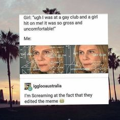 if you are at a gay club i am going to assume your ass is like me and is at least not straight because that is the place where we meet people!<<its called a gay club for a reason.were obvuously all straight Lgbt Memes, Funny Memes, Hilarious, Facepalm Meme, Satire, Tumblr Funny, Tumblr Gay, The Funny, Lesbian