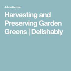 Harvesting and Preserving Garden Greens | Delishably
