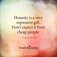 Honesty is a very expensive gift by Warren Buffet