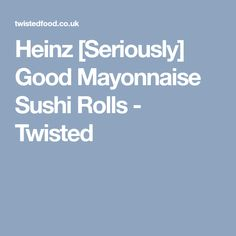 Heinz [Seriously] Good Mayonnaise Sushi Rolls - Twisted Twisted Recipes, Ripe Avocado, Sushi Rolls, Smoked Paprika, Mayonnaise, Food Print, Appetizers, Stuffed Peppers, Cooking