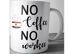 No Coffee No Workee Funny Coffee Mug Cute Coffee by JustPhoneCases