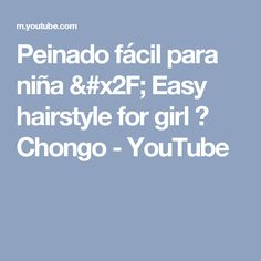 Peinado fácil para niña / Easy hairstyle for girl ❤ Chongo - YouTube