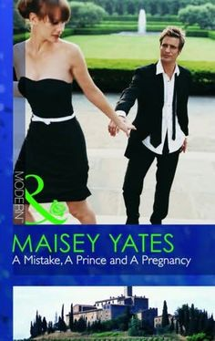 book cover of     Mistake, a Prince and a Pregnancy     by    Maisey Yates