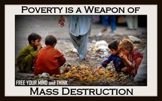 poverty is a weapon of mass destruction