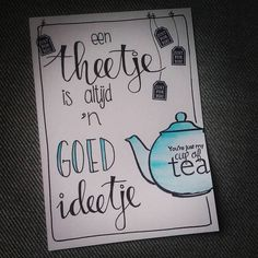 een theetje is altijd 'n goed ideetje! You're just my cup of tea - Lekker bakkie op zn tijd! #handlettering