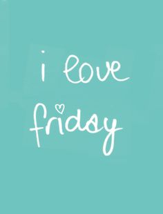 Friday!! :)