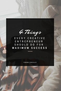 4 THINGS EVERY CREATIVE ENTREPRENEUR SHOULD DO FOR MAXIMUM SUCCESS | Try these…