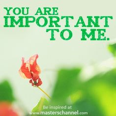You are important to me. >3 #Be yourself